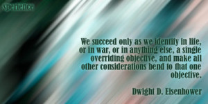 We succeed only as we identify in life, or in war, or in anything else ...