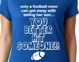 Football Mom T Shirt- Only a Football Mom Can Get Away With Telling ...