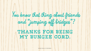 "Mother's Day Quotes: You know that thing about friends and ""jumping ..."