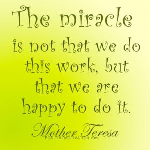 Mother Teresa quotes - The miracle is not that we do this work, but ...