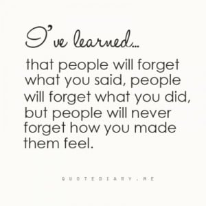 ... forget+what+you+did+and+said,+bur+they+will+never+forget+how+you+made