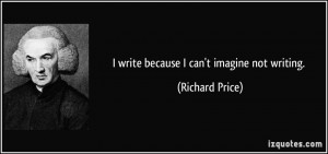 write because I can't imagine not writing. - Richard Price