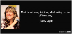 ... intuitive, which acting too in a different way. - Katey Sagal