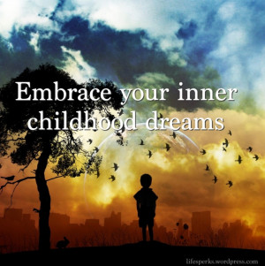 ... Quotes Of The Day: Embrace Yourinner Childhood Dreams Quote With