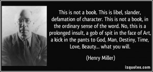 ... God, Man, Destiny, Time, Love, Beauty... what you will. - Henry Miller