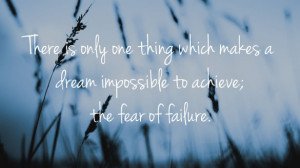 ... thing which makes a dream impossible to achieve; the fear of failure