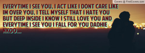 you, i tell myself that i hate you but deep inside i know i STILL LOVE ...