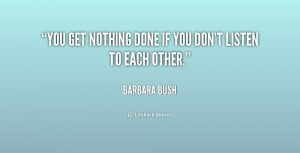 You get nothing done if you don't listen to each other.""