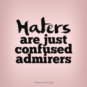 Haters Are Confused Admirers Quote Picture