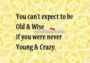 Old And Wise You Were Never Young Crazy Quotes Tumblr