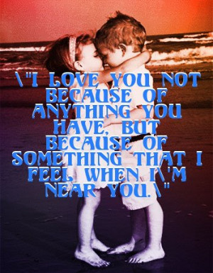"... Because Of Something That I Feel When I'm Near You"" ~ Love Quote"