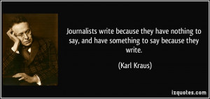 ... nothing to say, and have something to say because they write. - Karl