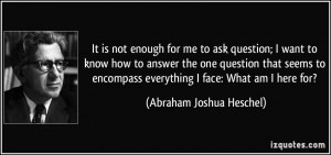 It is not enough for me to ask question; I want to know how to answer ...