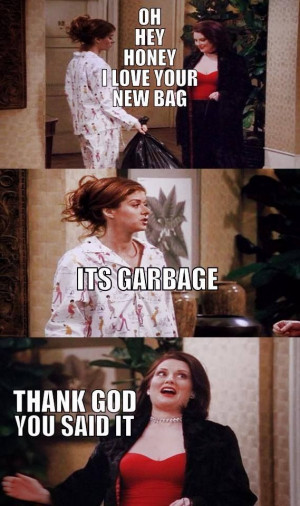 Go Back > Gallery For > Will And Grace Karen Quotes