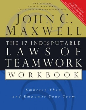 ... Laws of Teamwork Workbook: Embrace Them and Empower Your Team