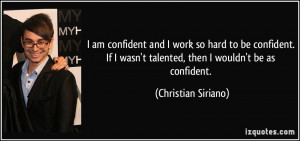 am confident and I work so hard to be confident. If I wasn't ...