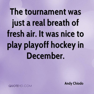 The tournament was just a real breath of fresh air. It was nice to ...