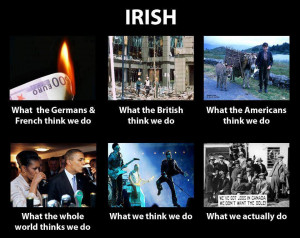 ... more irish or at least made me appreciate the ways of my fellow irish