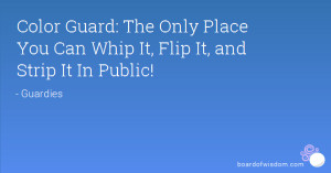 Color Guard: The Only Place You Can Whip It, Flip It, and Strip It In ...