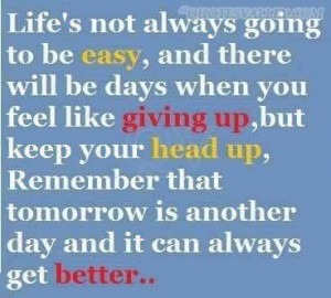 ... Going To Be Easy, An There Will Be Days When You Feel Like Giving Up