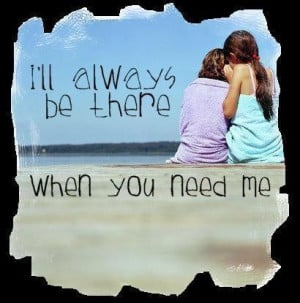 ll Always Be There When You Need Me .