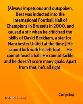 George Best - [Always impetuous and outspoken, Best was inducted into ...