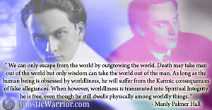 Manly P. Hall Quote: Only wisdom can take the world out of the man
