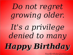 old - Getting old quotes and sayings - Do not regret growing older ...