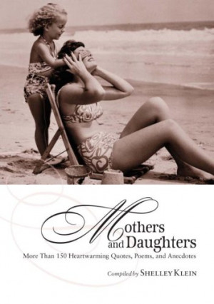 Mothers and Daughters: More Than 150 Heartwarming Quotes, Poems, and ...
