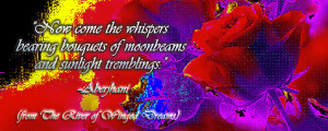 Now come the whispers bearing bouquets of moonbeams and sunlight ...