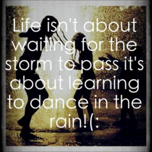 So lets dance:) One of my all time fav. quotes.