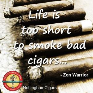 too short to smoke bad cigars zen warrior more cigar quotes at http ...