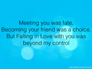 Meeting You Was Fate Becoming Your Friend Was A Choice - Fate Quote ...