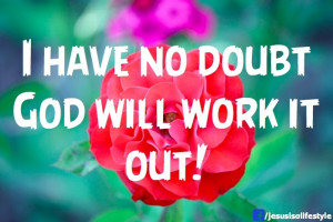 have no doubt God will work it out!: The Lord, God Will, Faith Work ...