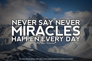 Motivational Quotes - Never say never miracles happen