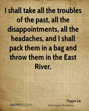 shall take all the troubles of the past, all the disappointments ...