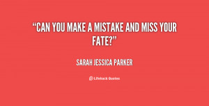 quote-Sarah-Jessica-Parker-can-you-make-a-mistake-and-miss-97388.png