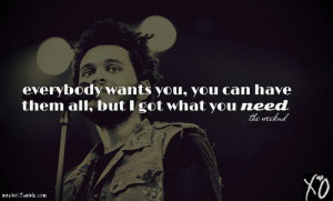 Singer, the weeknd, quotes, sayings, i got what you need