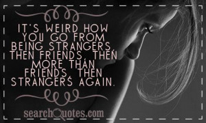It's weird how you go from being strangers, then friends, then more ...