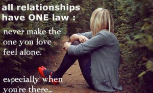 All relationships have one law: never make the one you love feel alone ...