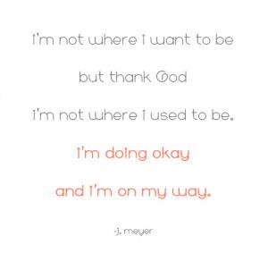 doing okay and i'm on my way