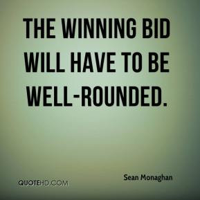 Sean Monaghan - The winning bid will have to be well-rounded.