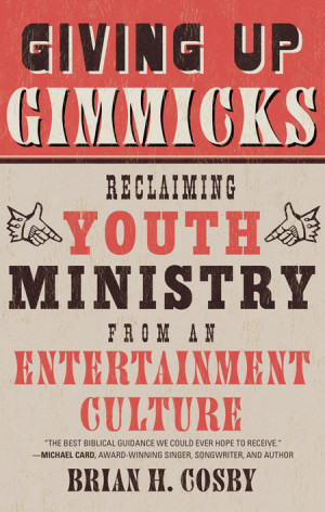 Giving Up Gimmicks: Reclaiming Youth Ministry from an Entertainment ...