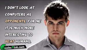 Dont Look At Computers by magnus-carlsen Picture Quotes