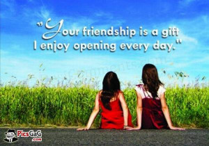 Nice friendship quotes to say your friendship is a gift for me and i ...