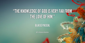 The knowledge of God is very far from the love of Him.""