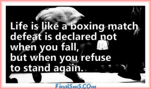 Life is like a boxing match defeat is declared not when you fall, but ...