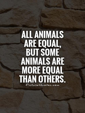 All animals are equal, but some animals are more equal than others.