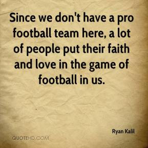 Since we don't have a pro football team here, a lot of people put ...