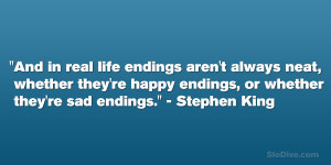 """... happy endings, or whether they're sad endings."""" – Stephen King"""